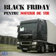 Black Friday Soferi de TIR